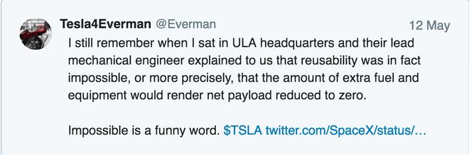 'Tôi vẫn nhớ cái hồi mà khả năng tái sử dụng, theo thực tế, là không thể. Hay chính xác hơn, số lượng nhiên liệu và thiết bị thừa sẽ khiến tải trọng ròng xuống còn bằng 0. Không thể đúng là một từ thú vị.'