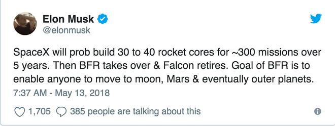 SpaceX có thể sẽ dựng 30 đến 40 lõi tên lửa cho khoảng 300 nhiệm vụ trong vòng 5 năm. Sau đó, tên lửa BFR sẽ thay thế và tên lửa Falcon sẽ nghỉ hưu. Mục tiêu của tên lửa BFR là để cho phép bất cứ ai cũng có thể di chuyển lên mặt trăng, sao Hoả, và thậm chí là cả các hành tinh bên ngoài.'
