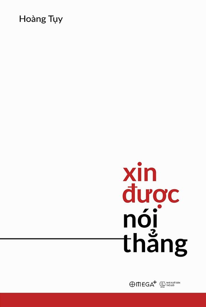 """Cuốn sách mang tựa đề """"XIN ĐƯỢC NÓI THẲNG"""" tập hợp hơn 50 bài viết của GS Hoàng Tụy đã đăng trên tạp chí Tia Sáng"""