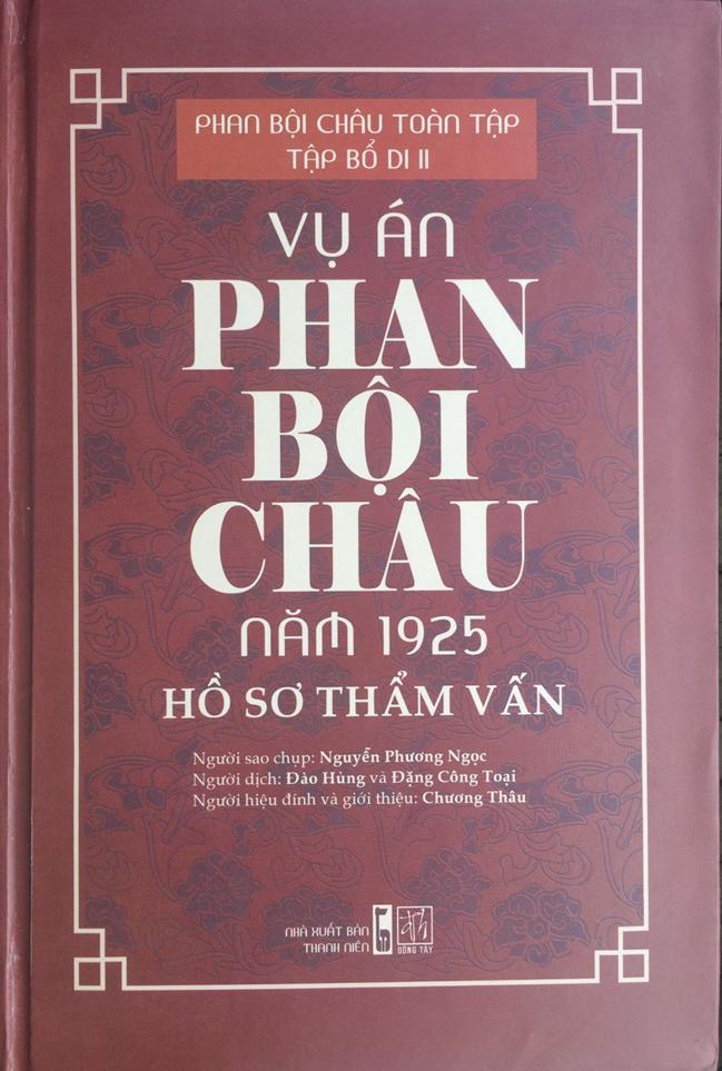 """Cuốn sách """"Vụ án Phan Bội Châu năm 1925 – Hồ sơ Thẩm vấn"""" (Đào Hùng và Đặng Công Toại dịch, Đông Tây/NXB Thanh Niên, 2018)."""