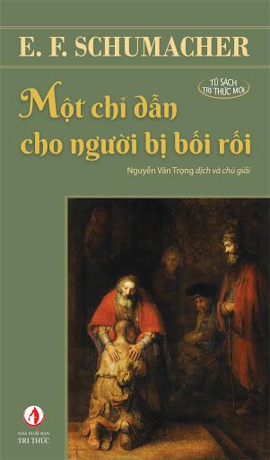 Tác phẩm của E.F. Schumacher do dịch giả Nguyễn Văn Trọng chuyển ngữ vừa được xuất bản ở Việt Nam vào tháng 12/2019. Ảnh: nxbtrithuc.com.vn.