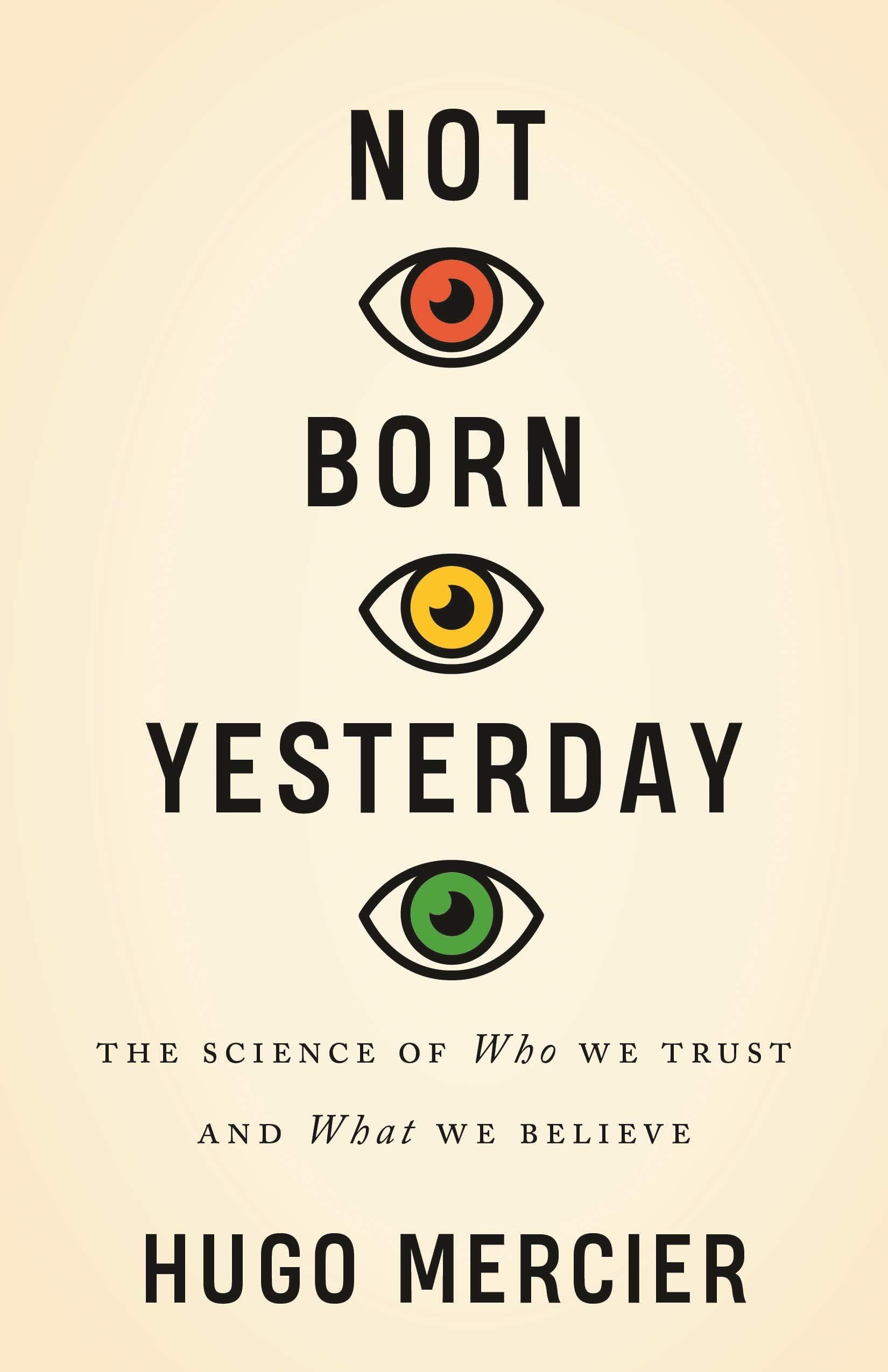 Cuốn sách lý giải cơ chế con người quyết định nên tin ai và tin cái gì (Tác giả Hugo Mercier là nhà nghiên cứu tại Institut Jean Nicod, thành viên Trung tâm Nghiên cứu Khoa học Quốc gia Pháp (CNRS), tác giả cuốn Not Born Yesterday: The Science of Who We Trust and What We Believe). Ảnh: Amazon.