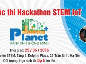 HACKATHON STEM IOT 2016: Cơ hội thể hiện của các học sinh đam mê công nghệ