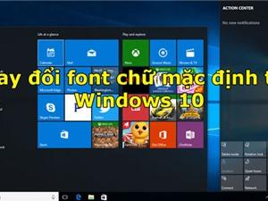 Hướng dẫn cách thay đổi font chữ mặc định trên Windows 10