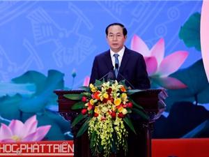 Chủ tịch Nước Trần Đại Quang: Cần có chính sách xứng đáng đãi ngộ, tôn vinh các nhà khoa học