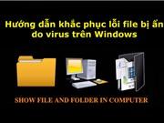 Hướng dẫn khắc phục lỗi file bị ẩn do virus trên Windows
