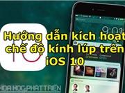 Hướng dẫn kích hoạt chế độ kính lúp trên iOS 10