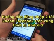 Hướng dẫn đăng nhập 2 tài khoản Facebook trên cùng thiết bị Android