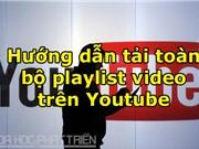 Hướng dẫn tải toàn bộ playlist video trên Youtube