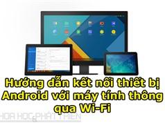 Hướng dẫn kết nối thiết bị Android với máy tính thông qua Wi-Fi