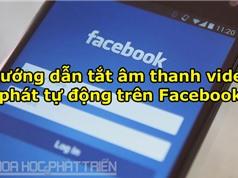 Hướng dẫn tắt âm thanh video phát tự động trên Facebook