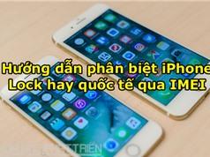 Hướng dẫn phân biệt iPhone lock hay quốc tế qua IMEI