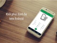 Hướng dẫn khôi phục danh bạ đã xóa trên Android