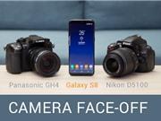"""Camera Samsung Galaxy S8 """"đối đầu"""" với Panasonic GH4 và DSLR Nikon D5100"""