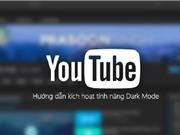 Hướng dẫn kích hoạt giao diện ban đêm cực đẹp cho Youtube