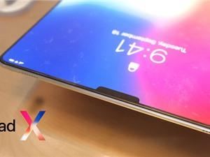 iPad Pro 2018 sẽ có thiết kế như iPhone X phóng lớn