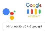 Google Assistant đã có thể dịch 27 ngôn ngữ theo thời gian thực
