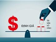 Định giá tài sản vô hình: Cái khó của một ngành non trẻ