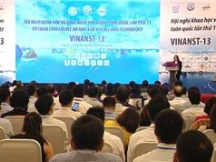 Hội nghị KH&CN hạt nhân toàn quốc lần thứ 13: Mở rộng phạm vi ứng dụng kỹ thuật hạt nhân trong đời sống xã hội