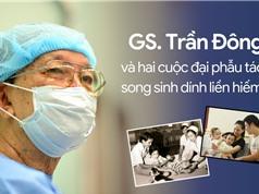 GS Trần Đông A và hai cuộc đại phẫu tách ca song sinh dính liền hiếm gặp
