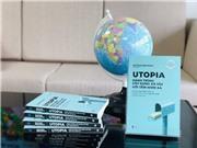 Utopia: Hành trình xây dựng xã hội với tầm nhìn xa